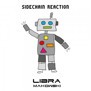 Libra Makowski - Sidechain Reaction Single